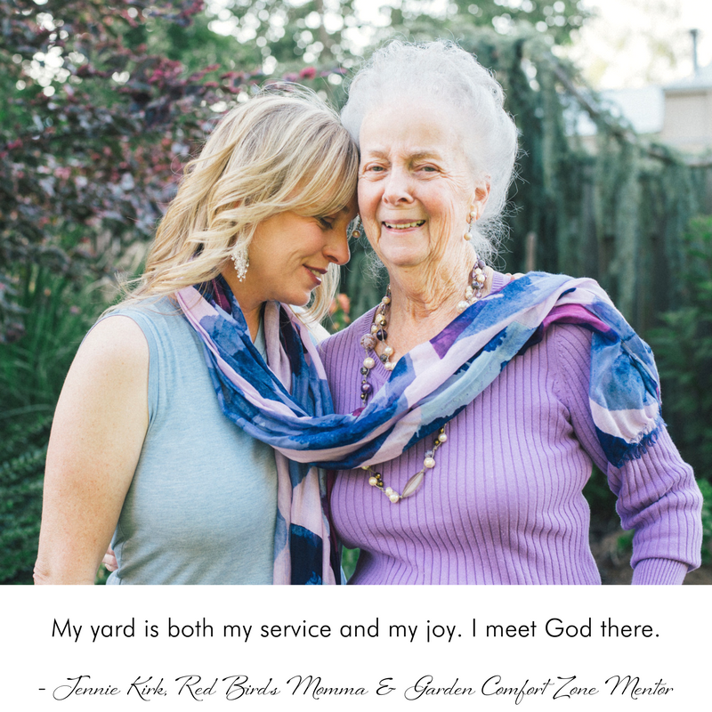 My yard is both my service and my joy. I meet God there. - Quote by: - Jennie Kirk, Red Bird's Momma & Garden Comfort Zone Mentor